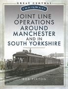Great Central Railway: Joint Line Operations Around Manchester and in South Yorkshire (Pen & Sword)