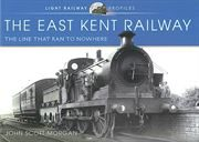 The East Kent Railway: The Line that Ran to Nowhere (Pen & Sword)
