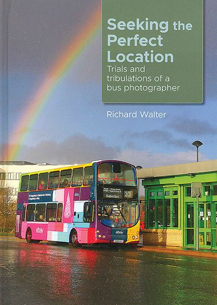 Seeking the Perfect Location: Trials and Tribulations of a Bus Photographer (Richard Walter)
