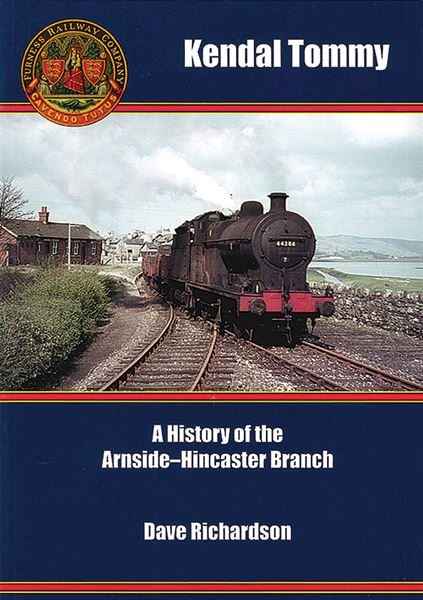 Kendal Tommy: A History of the Arnside-Hincaster Branch (CRA)