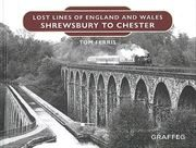 Lost Lines of England and Wales: Shrewsbury to Chester (Graffeg)