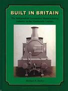 Built in Britain: The Independent Locomotive Manufacturing Industry in the Nineteenth Century (Railway & Canal Historical Society)