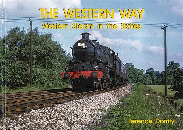The Western Way: Western Steam in the Sixties (Irwell)