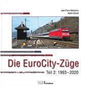 Die EuroCity-Zuge Teil 2: 1994-2020 (VGB)
