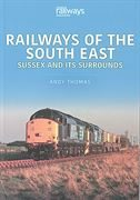 Railways of the South East: Sussex and its Surrounds (Key)