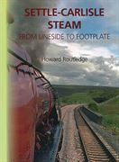 Settle-Carlisle Steam: From Lineside to Footplate