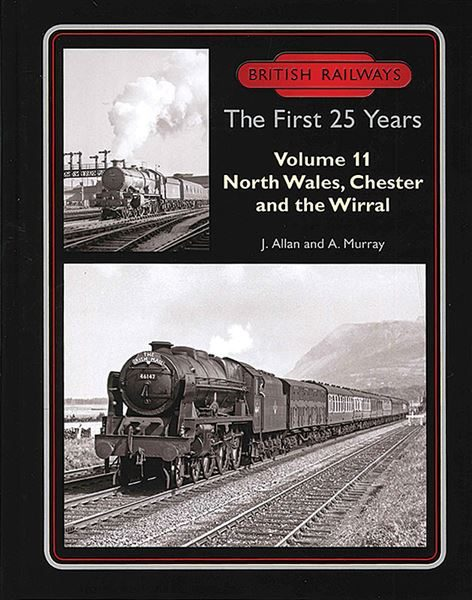 British Railways The First 25 Years Volume 11: North Wales, Chester and the Wirral (Lightmoor)