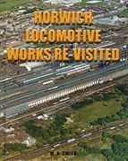 Horwich Locomotive Works Re-Visited (Smith)