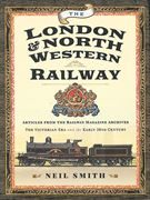 The London & North Western Railway: Articles from Railway Magazine Archives (Pen & Sword)