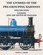 The Liveries of the Pre-Grouping Railways Vol 4: London/S En