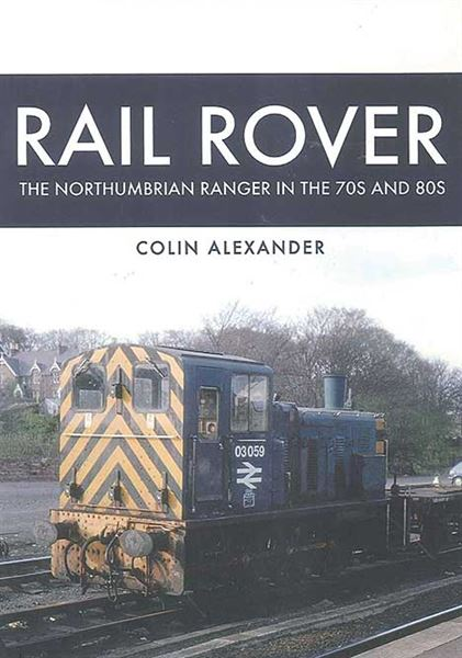 Rail Rover: The Northumbrian Ranger in the 1970s and 1980s (Amberley)