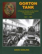 Gorton Tank: A Pictorial Review of the Gorton Locomotive Works, Manchester 1847-1963 (Lightmoor)