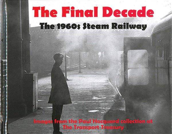 The Final Decade: The 1960s Steam Railway (Totem Publishing)