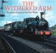 The Withered Arm: Southern Lines to the Far West (Unique)