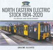 North Eastern Electric Stock 1904-2020: Its Design and Development (Pen & Sword)