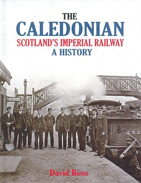 The Caledonian: Scotland's Imperial Railway - softback edition
