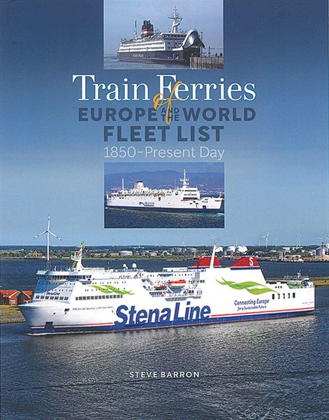 Train Ferries of Europe and the World: Fleet List 1850-Present (Lily)