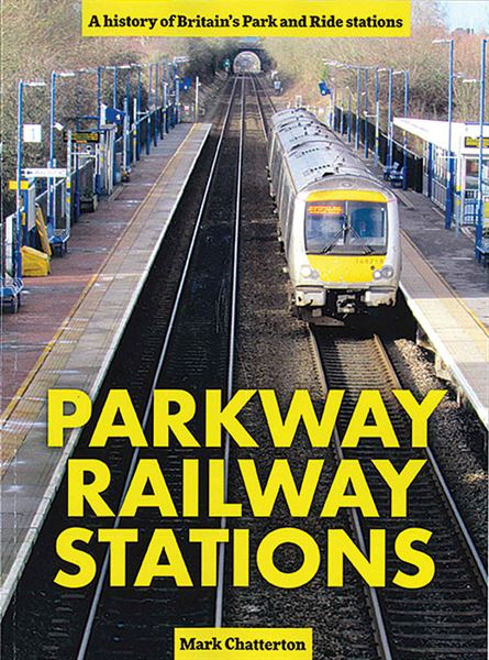 Parkway Railway Stations: A History of Britain's Park & Ride