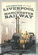 Locomotives of the Liverpool and Manchester Railway (Pen & Sword)