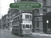 Lost Tramways of England: Leeds West (Graffeg)