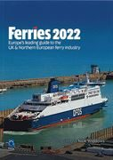 Ferries 2022: Europe's leading guide to UK & Northern Europe ferry industry (Ferry Publications)