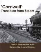 Cornwall Transition from Steam: The R C Riley Archive Vol 6 (Transport Treasury)