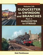 British Railway History in Colour Volume 5A: Gloucester to Swindon & Branches Part 1: Gloucester to Stroud (Lightmoor Press)