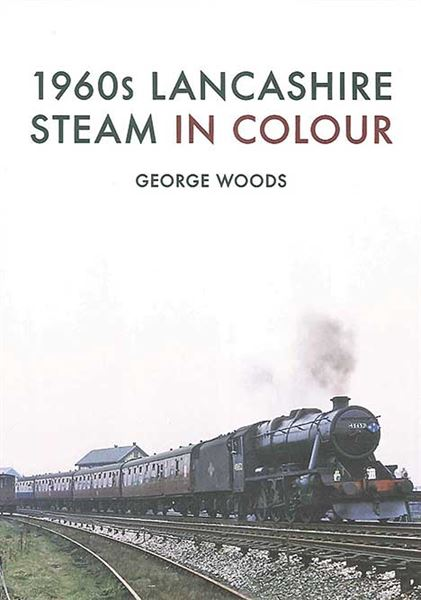 1960s Lancashire Steam in Colour (Amberley)