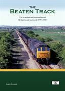 The Beaten Track: The Traction and Extremities of Britain's Rail Network 1970-1985